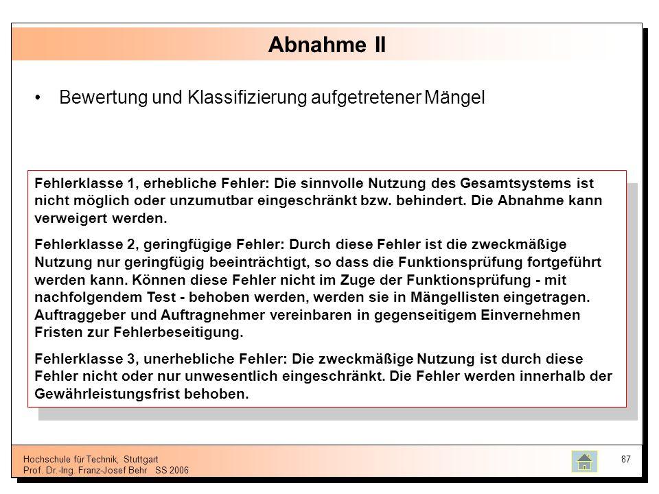 Hochschule für Technik, Stuttgart Prof. Dr.-Ing. Franz-Josef BehrSS 2006 87 Abnahme II Bewertung und Klassifizierung aufgetretener Mängel Fehlerklasse