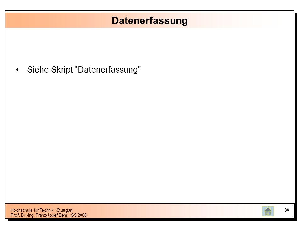 Hochschule für Technik, Stuttgart Prof. Dr.-Ing. Franz-Josef BehrSS 2006 88 Datenerfassung Siehe Skript