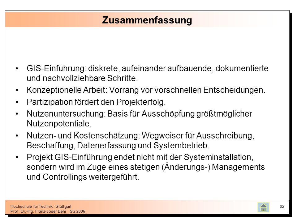 Hochschule für Technik, Stuttgart Prof. Dr.-Ing. Franz-Josef BehrSS 2006 92 Zusammenfassung GIS-Einführung: diskrete, aufeinander aufbauende, dokument