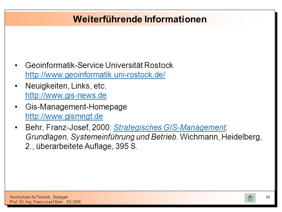 Hochschule für Technik, Stuttgart Prof. Dr.-Ing. Franz-Josef BehrSS 2006 94 Weiterführende Informationen Geoinformatik-Service Universität Rostock htt