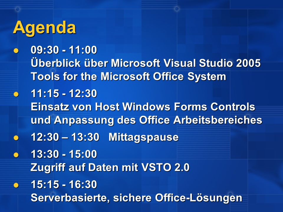 Agenda 09:30 - 11:00 Überblick über Microsoft Visual Studio 2005 Tools for the Microsoft Office System 09:30 - 11:00 Überblick über Microsoft Visual S