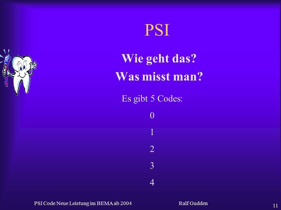 Ralf Gudden PSI Code Neue Leistung im BEMA ab 2004 11 PSI Wie geht das? Was misst man? Es gibt 5 Codes: 0 1 2 3 4