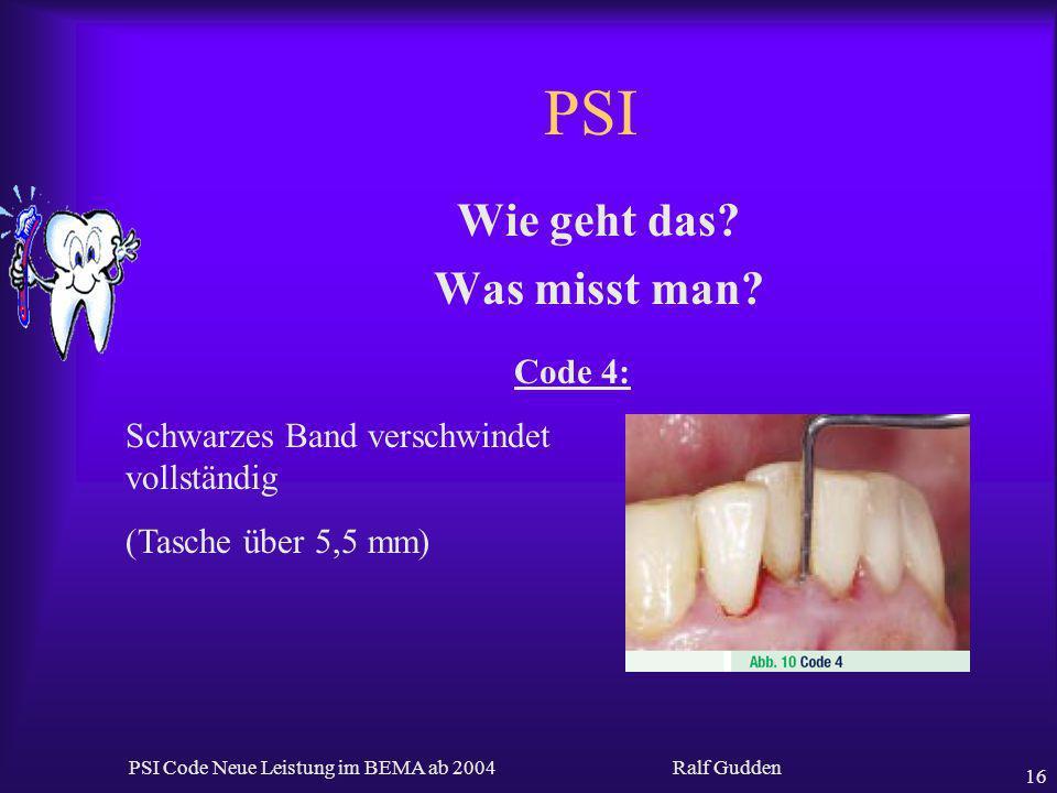 Ralf Gudden PSI Code Neue Leistung im BEMA ab 2004 16 PSI Wie geht das? Was misst man? Code 4: Schwarzes Band verschwindet vollständig (Tasche über 5,