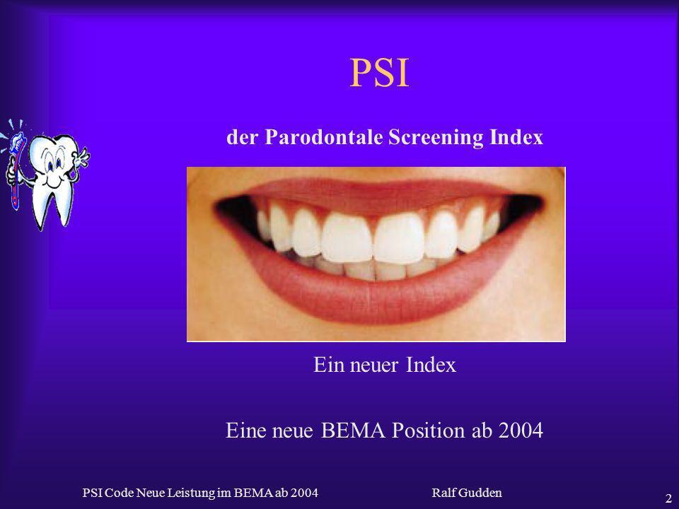 Ralf Gudden PSI Code Neue Leistung im BEMA ab 2004 2 PSI der Parodontale Screening Index Ein neuer Index Eine neue BEMA Position ab 2004