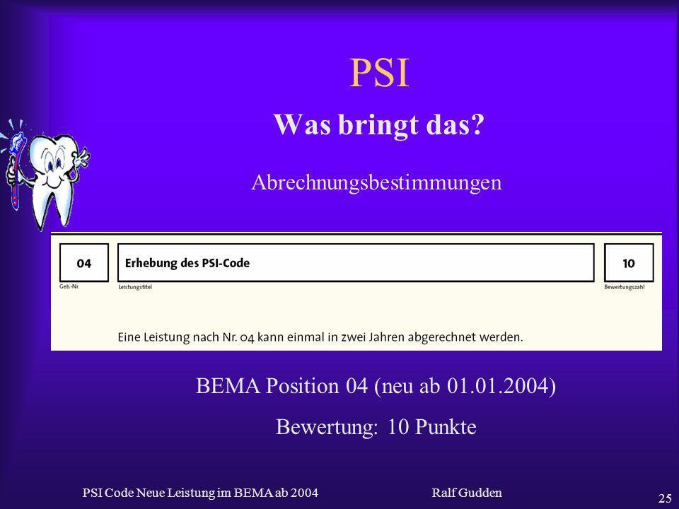 Ralf Gudden PSI Code Neue Leistung im BEMA ab 2004 25 PSI Was bringt das? Abrechnungsbestimmungen BEMA Position 04 (neu ab 01.01.2004) Bewertung: 10 P
