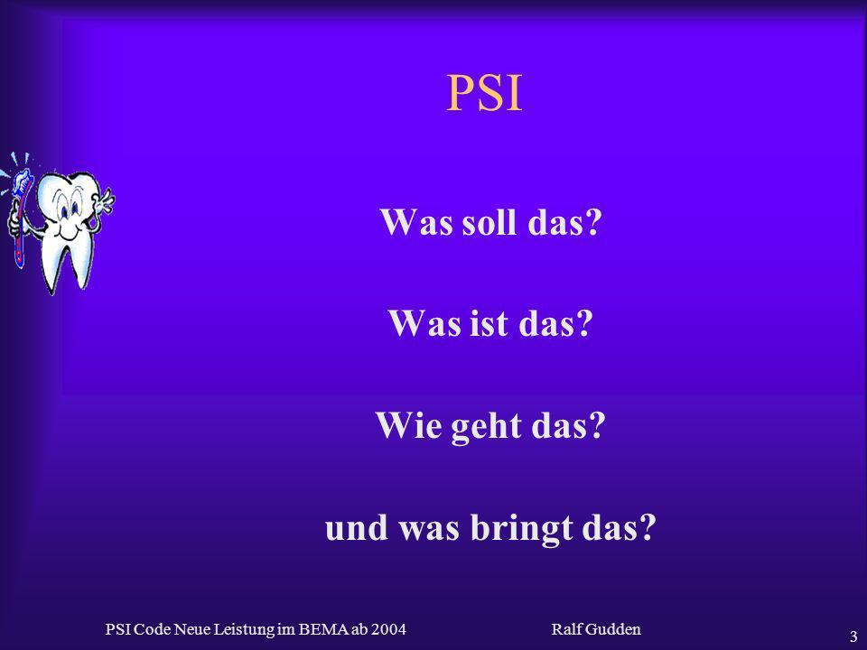Ralf Gudden PSI Code Neue Leistung im BEMA ab 2004 3 PSI Was soll das? Was ist das? Wie geht das? und was bringt das?