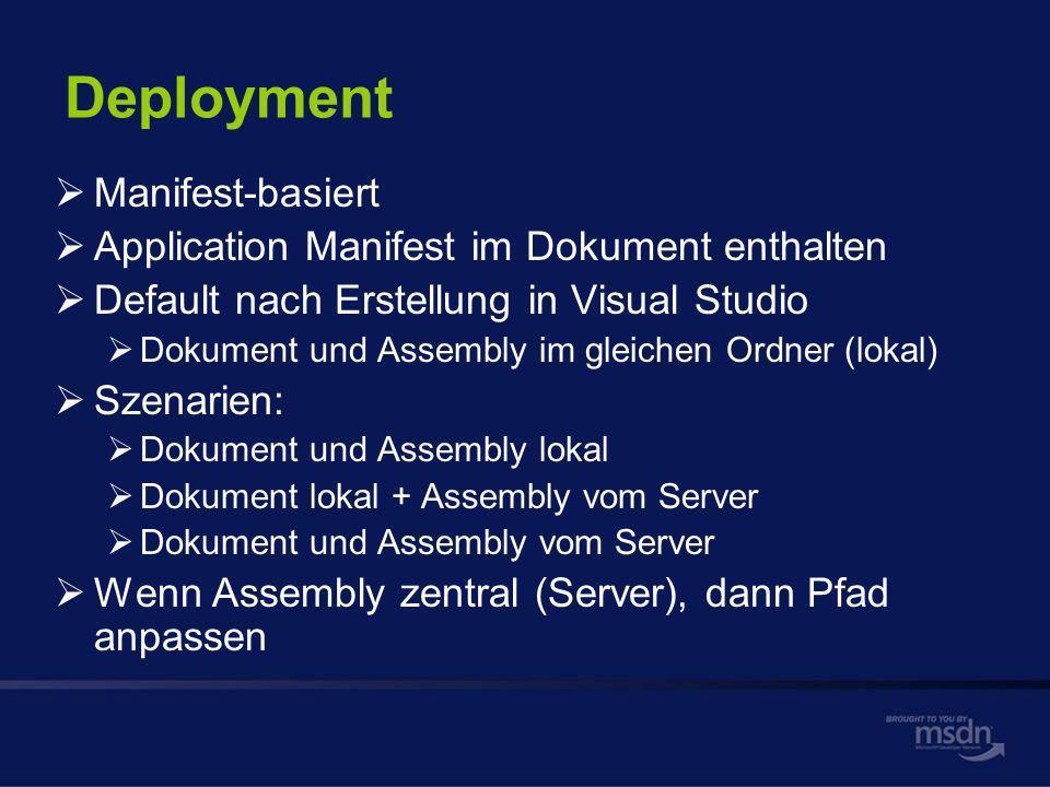 Deployment Manifest-basiert Application Manifest im Dokument enthalten Default nach Erstellung in Visual Studio Dokument und Assembly im gleichen Ordner (lokal) Szenarien: Dokument und Assembly lokal Dokument lokal + Assembly vom Server Dokument und Assembly vom Server Wenn Assembly zentral (Server), dann Pfad anpassen
