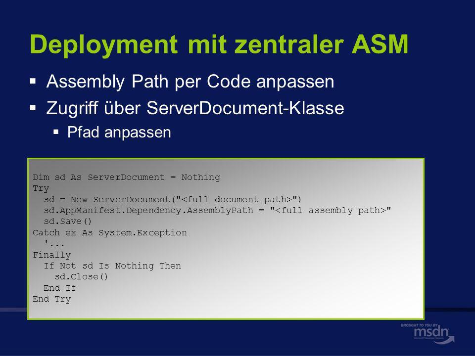 Deployment mit zentraler ASM Assembly Path per Code anpassen Zugriff über ServerDocument-Klasse Pfad anpassen Dim sd As ServerDocument = Nothing Try sd = New ServerDocument( ) sd.AppManifest.Dependency.AssemblyPath = sd.Save() Catch ex As System.Exception ...
