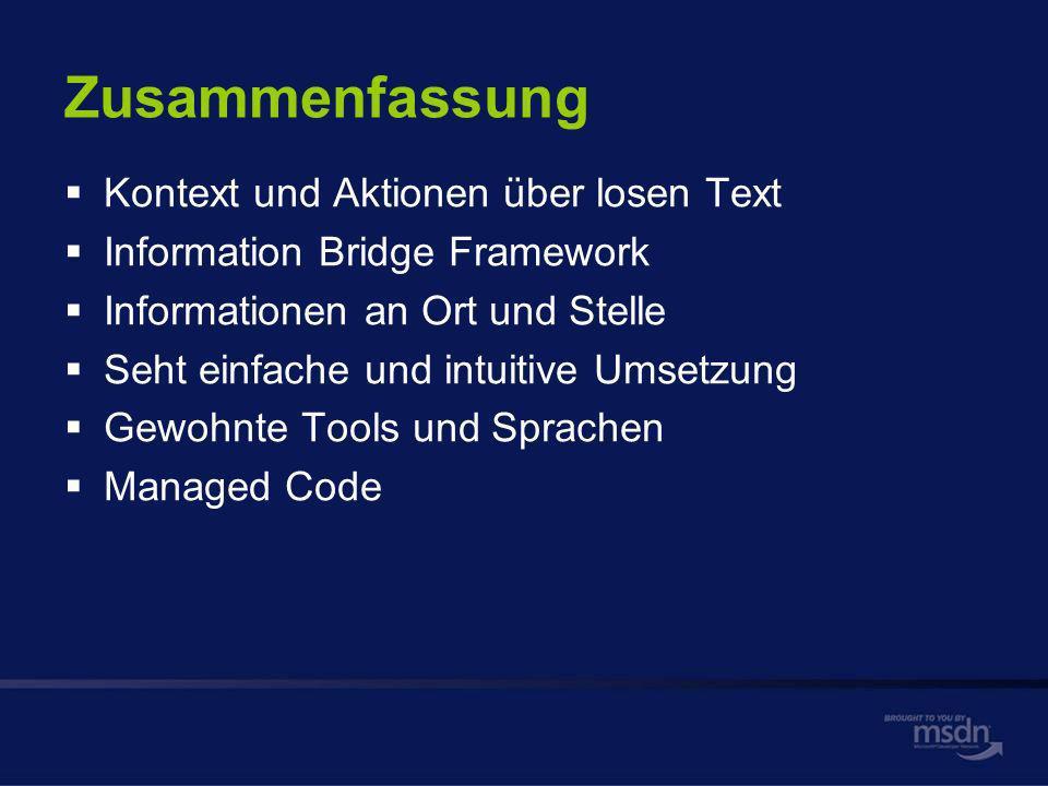 Zusammenfassung Kontext und Aktionen über losen Text Information Bridge Framework Informationen an Ort und Stelle Seht einfache und intuitive Umsetzung Gewohnte Tools und Sprachen Managed Code