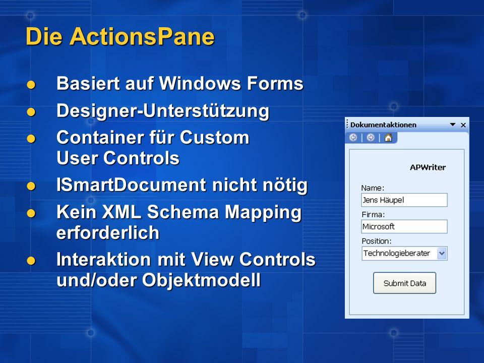 Die ActionsPane Basiert auf Windows Forms Basiert auf Windows Forms Designer-Unterstützung Designer-Unterstützung Container für Custom User Controls C