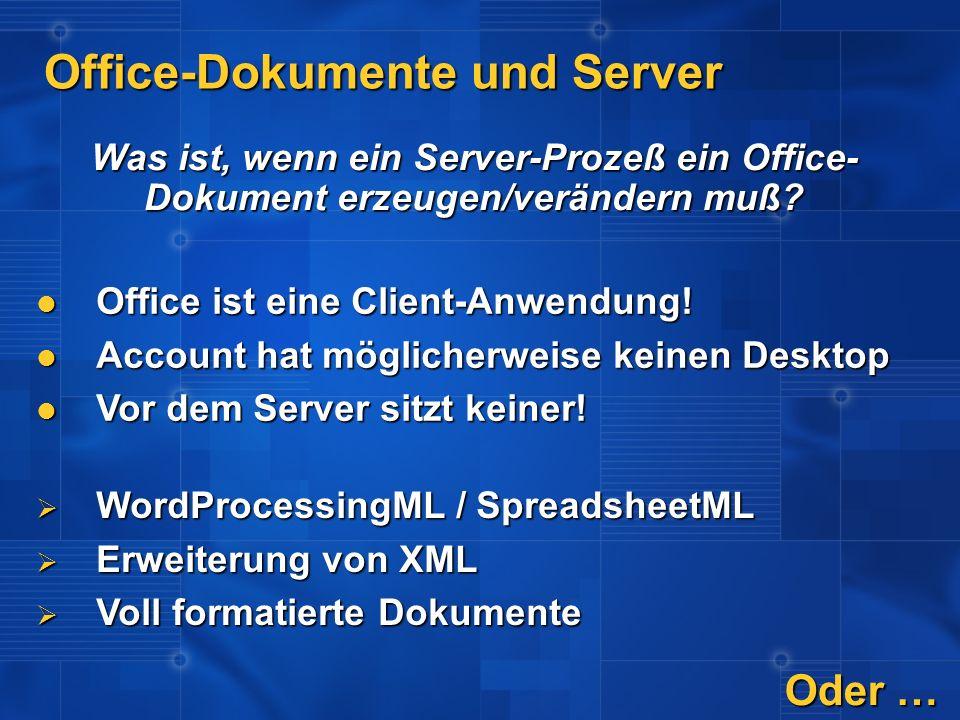 Office-Dokumente und Server Was ist, wenn ein Server-Prozeß ein Office- Dokument erzeugen/verändern muß? Office ist eine Client-Anwendung! Office ist
