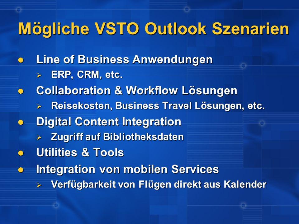 Mögliche VSTO Outlook Szenarien Line of Business Anwendungen Line of Business Anwendungen ERP, CRM, etc. ERP, CRM, etc. Collaboration & Workflow Lösun
