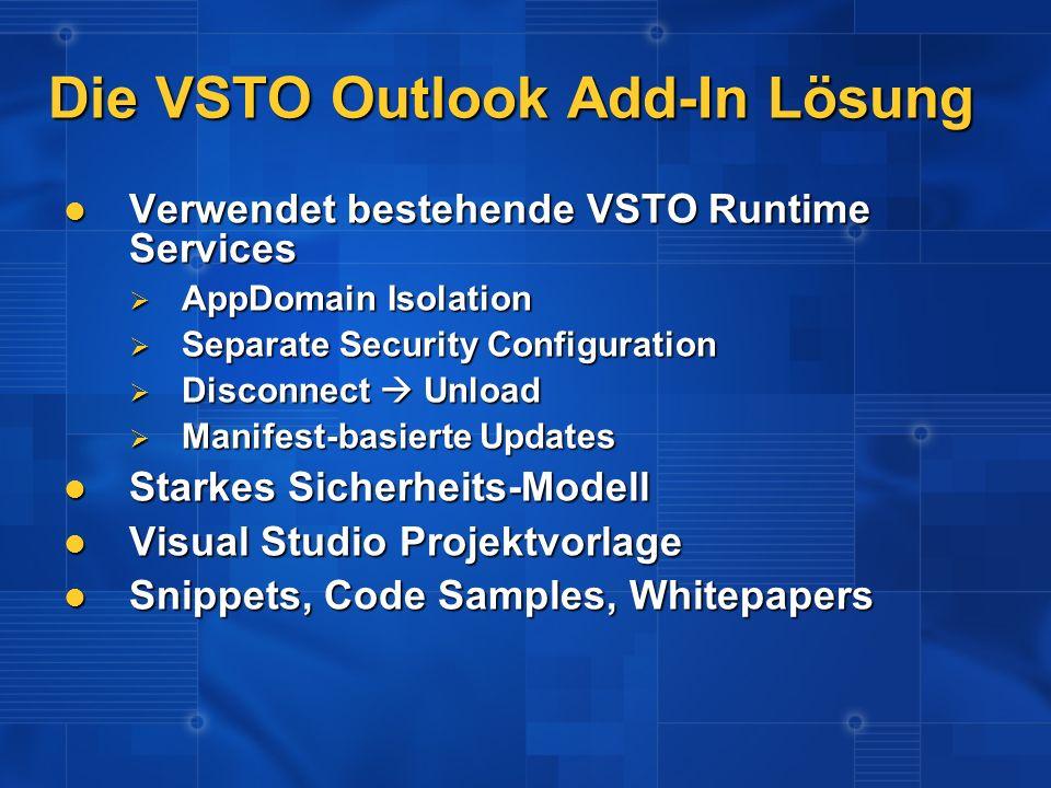 Die VSTO Outlook Add-In Lösung Verwendet bestehende VSTO Runtime Services Verwendet bestehende VSTO Runtime Services AppDomain Isolation AppDomain Iso