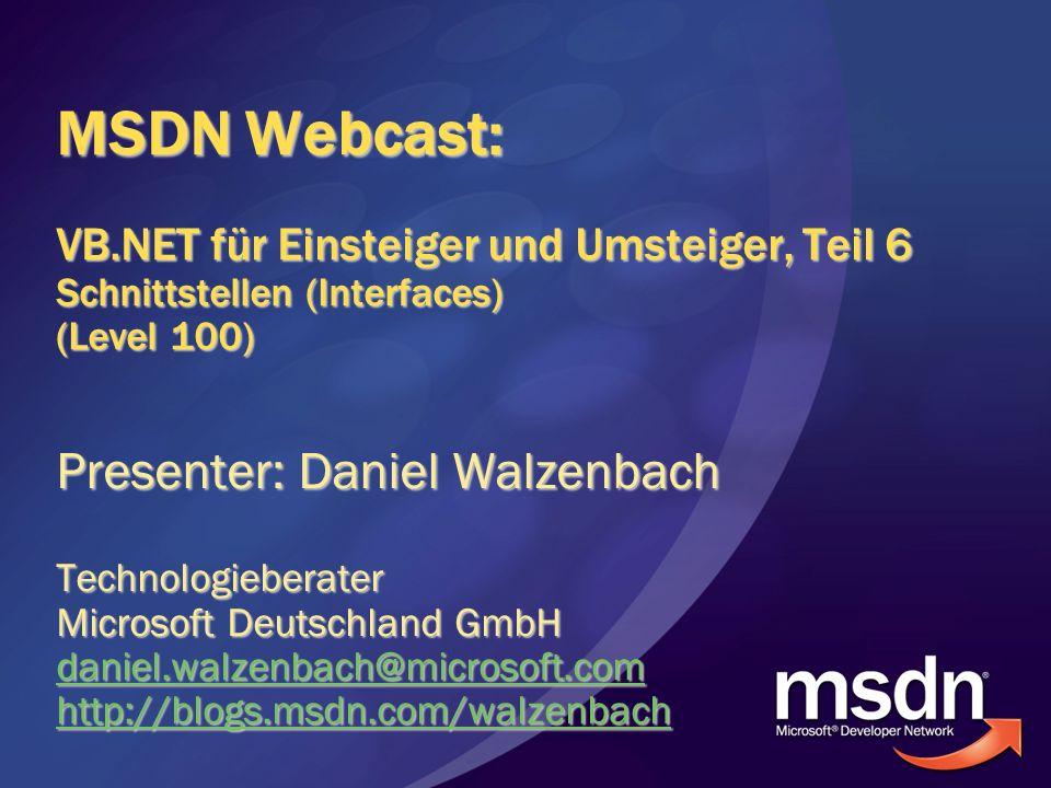 MSDN Webcast: VB.NET für Einsteiger und Umsteiger, Teil 6 Schnittstellen (Interfaces) (Level 100) Presenter: Daniel Walzenbach Technologieberater Micr