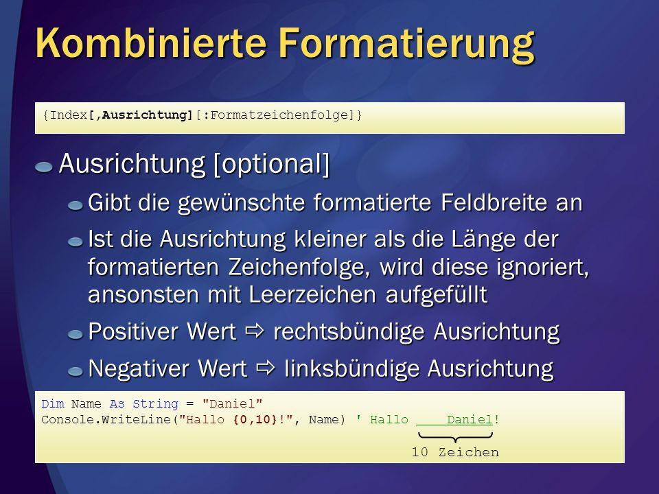 Kombinierte Formatierung Ausrichtung [optional] Gibt die gewünschte formatierte Feldbreite an Ist die Ausrichtung kleiner als die Länge der formatiert