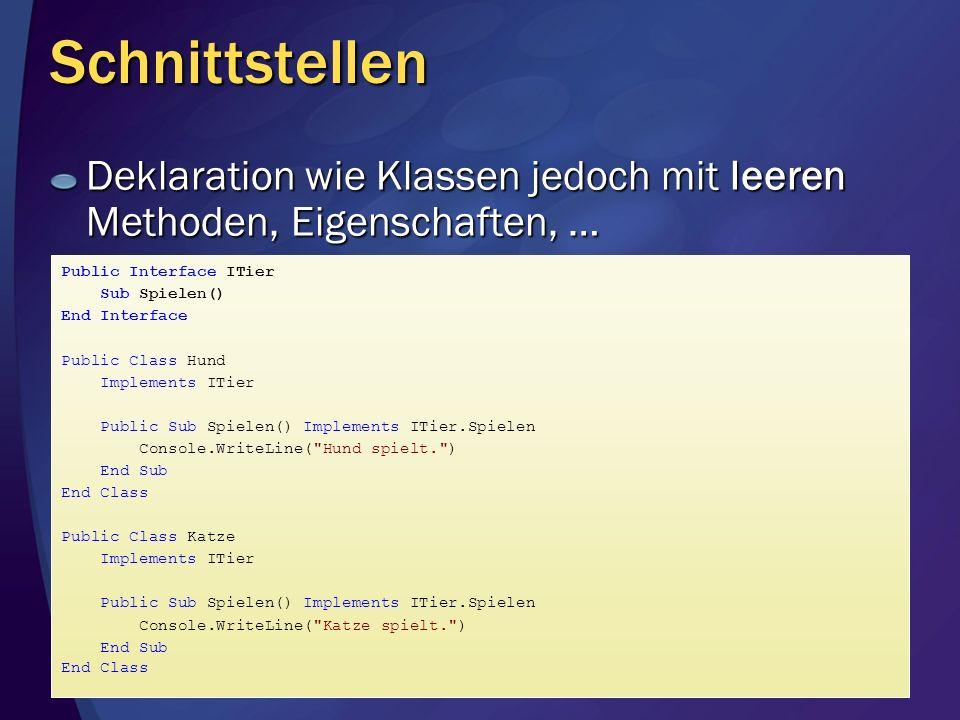 Schnittstellen Deklaration wie Klassen jedoch mit leeren Methoden, Eigenschaften, … Public Interface ITier Sub Spielen() End Interface Public Class Hu