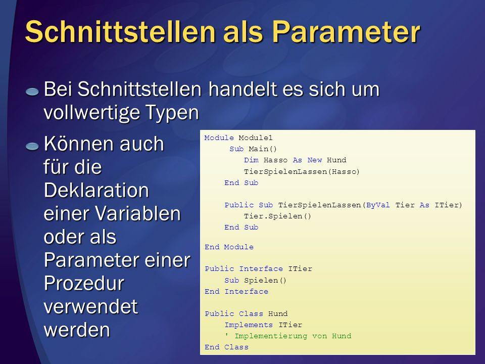 Schnittstellen als Parameter Bei Schnittstellen handelt es sich um vollwertige Typen Können auch für die Deklaration einer Variablen oder als Paramete