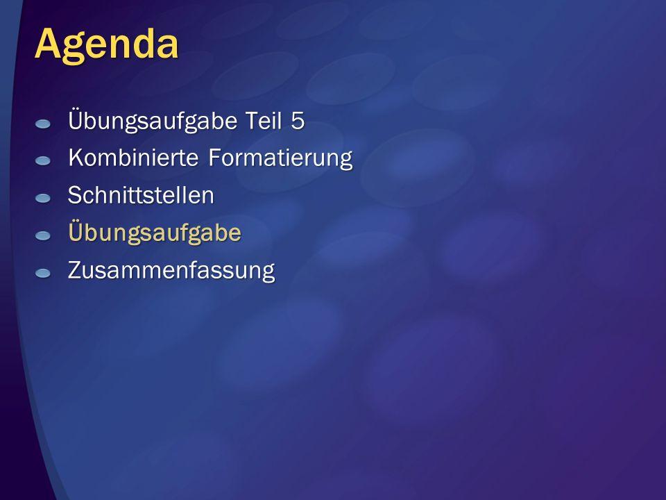 Agenda Übungsaufgabe Teil 5 Kombinierte Formatierung SchnittstellenÜbungsaufgabeZusammenfassung