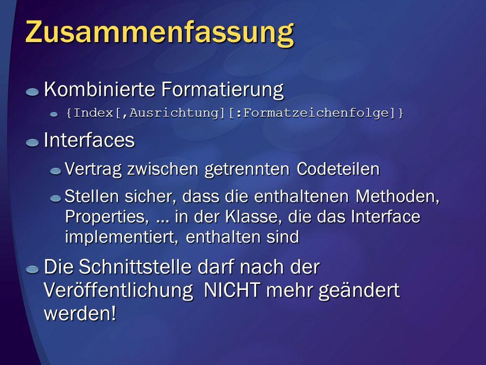 Zusammenfassung {Index[,Ausrichtung][:Formatzeichenfolge]}Interfaces Vertrag zwischen getrennten Codeteilen Stellen sicher, dass die enthaltenen Metho