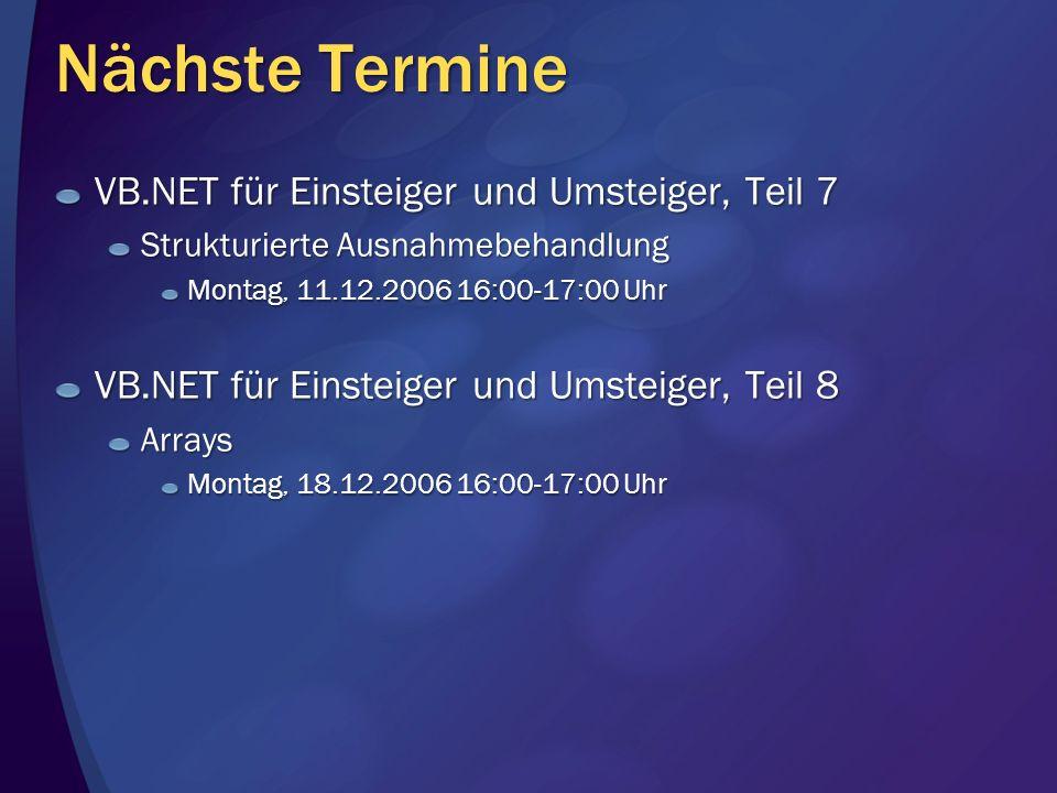 Nächste Termine VB.NET für Einsteiger und Umsteiger, Teil 7 Strukturierte Ausnahmebehandlung Montag, 11.12.2006 16:00-17:00 Uhr VB.NET für Einsteiger