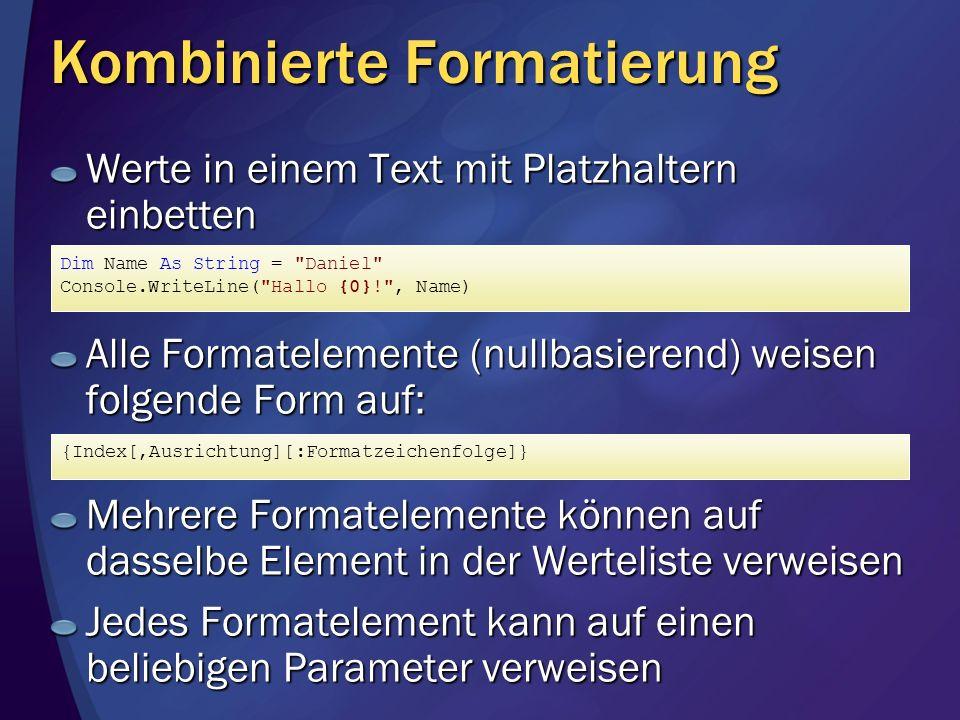 Werte in einem Text mit Platzhaltern einbetten Alle Formatelemente (nullbasierend) weisen folgende Form auf: Mehrere Formatelemente können auf dasselb