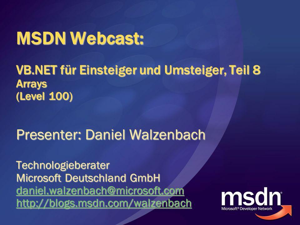 MSDN Webcast: VB.NET für Einsteiger und Umsteiger, Teil 8 Arrays (Level 100) Presenter: Daniel Walzenbach Technologieberater Microsoft Deutschland Gmb