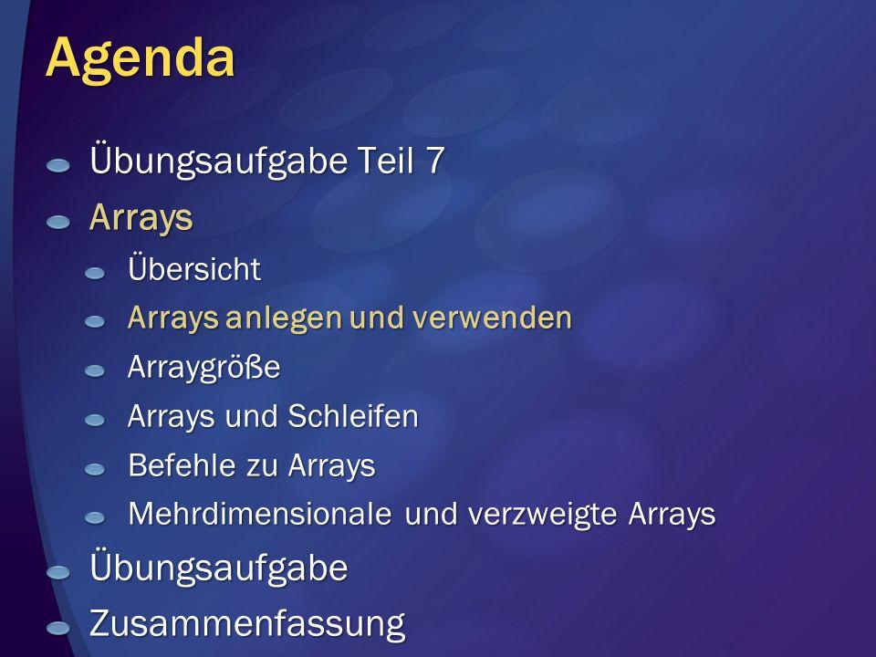 Agenda Übungsaufgabe Teil 7 ArraysÜbersicht Arrays anlegen und verwenden Arraygröße Arrays und Schleifen Befehle zu Arrays Mehrdimensionale und verzwe