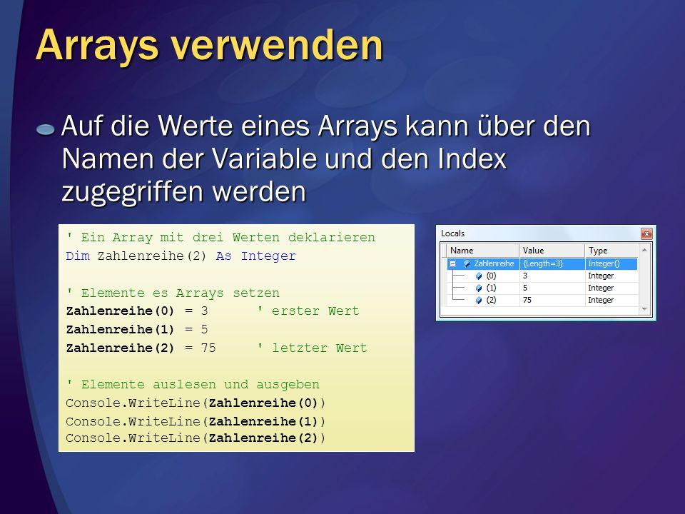 Arrays verwenden Auf die Werte eines Arrays kann über den Namen der Variable und den Index zugegriffen werden ' Ein Array mit drei Werten deklarieren