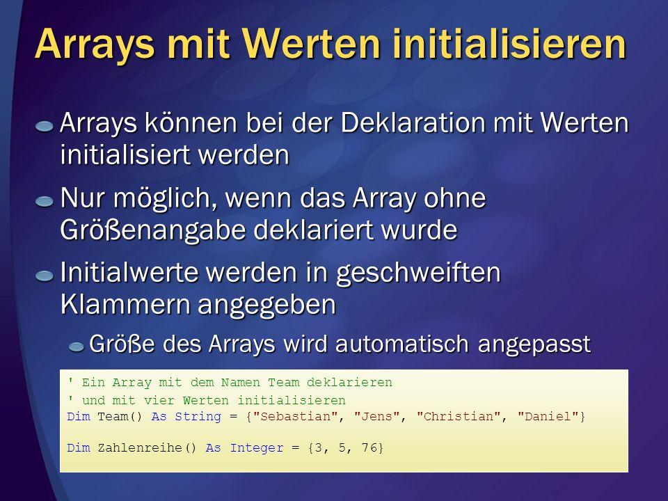 Arrays mit Werten initialisieren Arrays können bei der Deklaration mit Werten initialisiert werden Nur möglich, wenn das Array ohne Größenangabe dekla