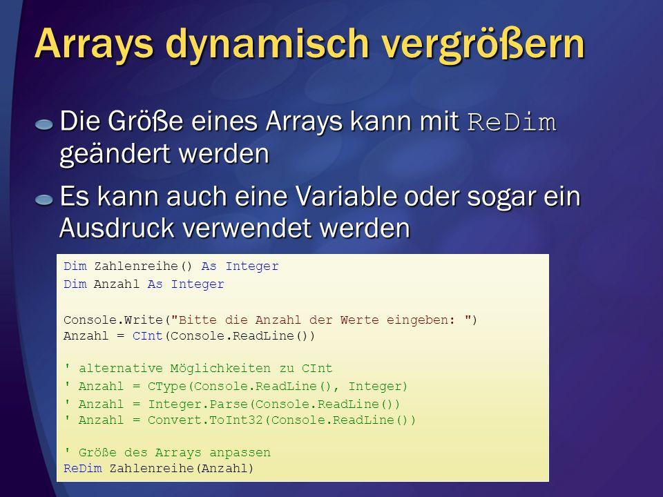 Arrays dynamisch vergrößern Die Größe eines Arrays kann mit ReDim geändert werden Es kann auch eine Variable oder sogar ein Ausdruck verwendet werden