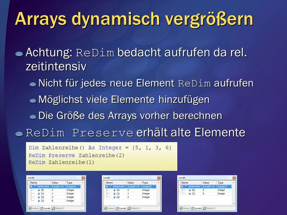 Arrays dynamisch vergrößern Achtung: ReDim bedacht aufrufen da rel. zeitintensiv Nicht für jedes neue Element ReDim aufrufen Möglichst viele Elemente
