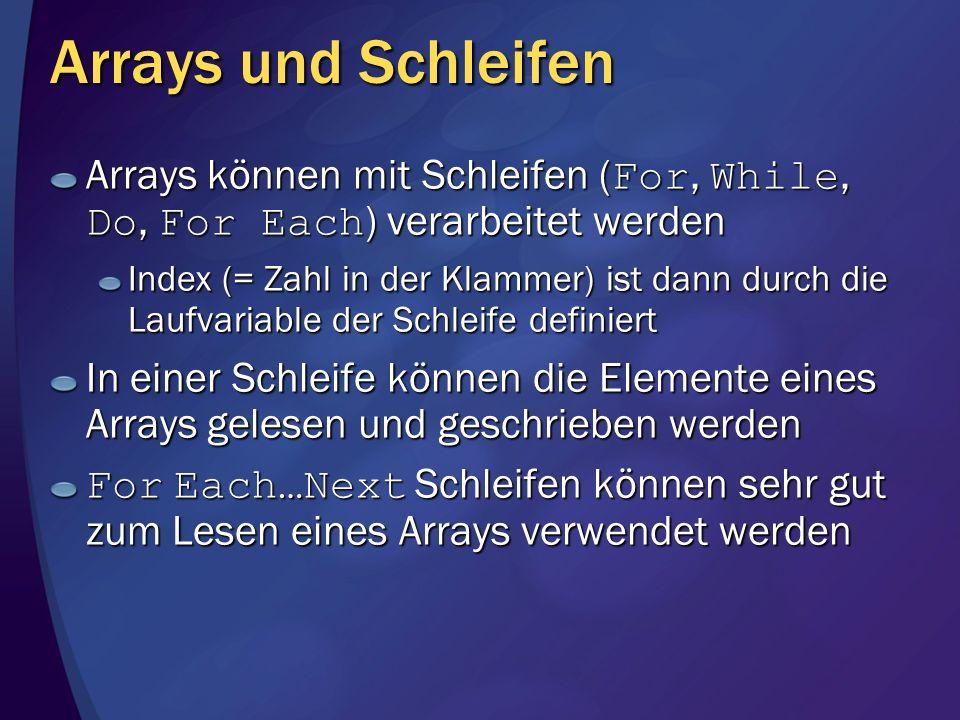 Arrays und Schleifen Arrays können mit Schleifen ( For, While, Do, For Each ) verarbeitet werden Index (= Zahl in der Klammer) ist dann durch die Lauf