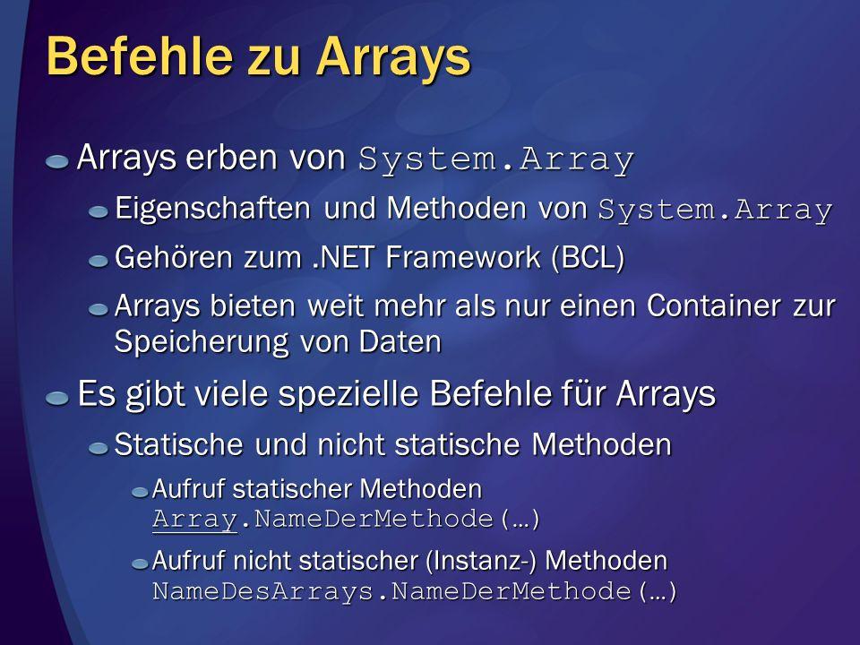Befehle zu Arrays Arrays erben von System.Array Eigenschaften und Methoden von System.Array Gehören zum.NET Framework (BCL) Arrays bieten weit mehr al