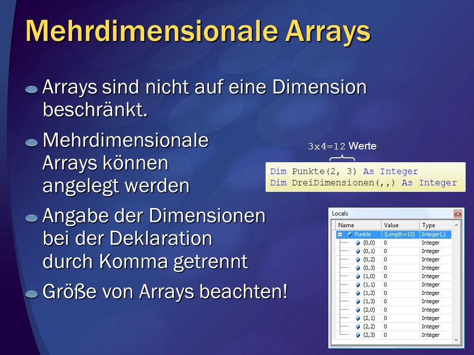 Mehrdimensionale Arrays Arrays sind nicht auf eine Dimension beschränkt. Mehrdimensionale Arrays können angelegt werden Angabe der Dimensionen bei der