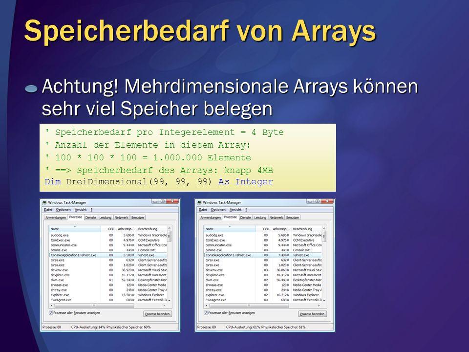 Speicherbedarf von Arrays Achtung! Mehrdimensionale Arrays können sehr viel Speicher belegen ' Speicherbedarf pro Integerelement = 4 Byte ' Anzahl der