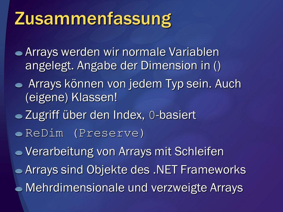 Zusammenfassung Arrays werden wir normale Variablen angelegt. Angabe der Dimension in () Arrays können von jedem Typ sein. Auch (eigene) Klassen! Arra