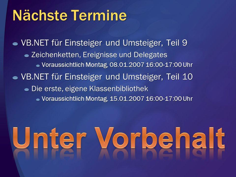 Nächste Termine VB.NET für Einsteiger und Umsteiger, Teil 9 Zeichenketten, Ereignisse und Delegates Voraussichtlich Montag, 08.01.2007 16:00-17:00 Uhr