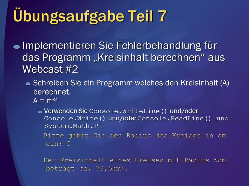 Übungsaufgabe Teil 7 Implementieren Sie Fehlerbehandlung für das Programm Kreisinhalt berechnen aus Webcast #2 Schreiben Sie ein Programm welches den