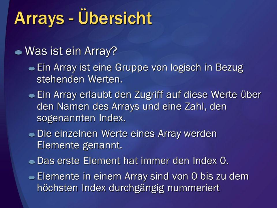 Arrays - Übersicht Was ist ein Array? Ein Array ist eine Gruppe von logisch in Bezug stehenden Werten. Ein Array erlaubt den Zugriff auf diese Werte ü