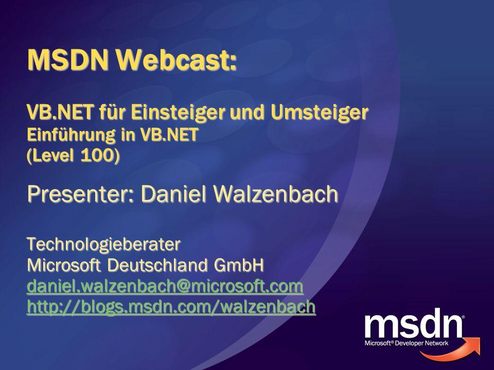 MSDN Webcast: VB.NET für Einsteiger und Umsteiger Einführung in VB.NET (Level 100) Presenter: Daniel Walzenbach Technologieberater Microsoft Deutschla