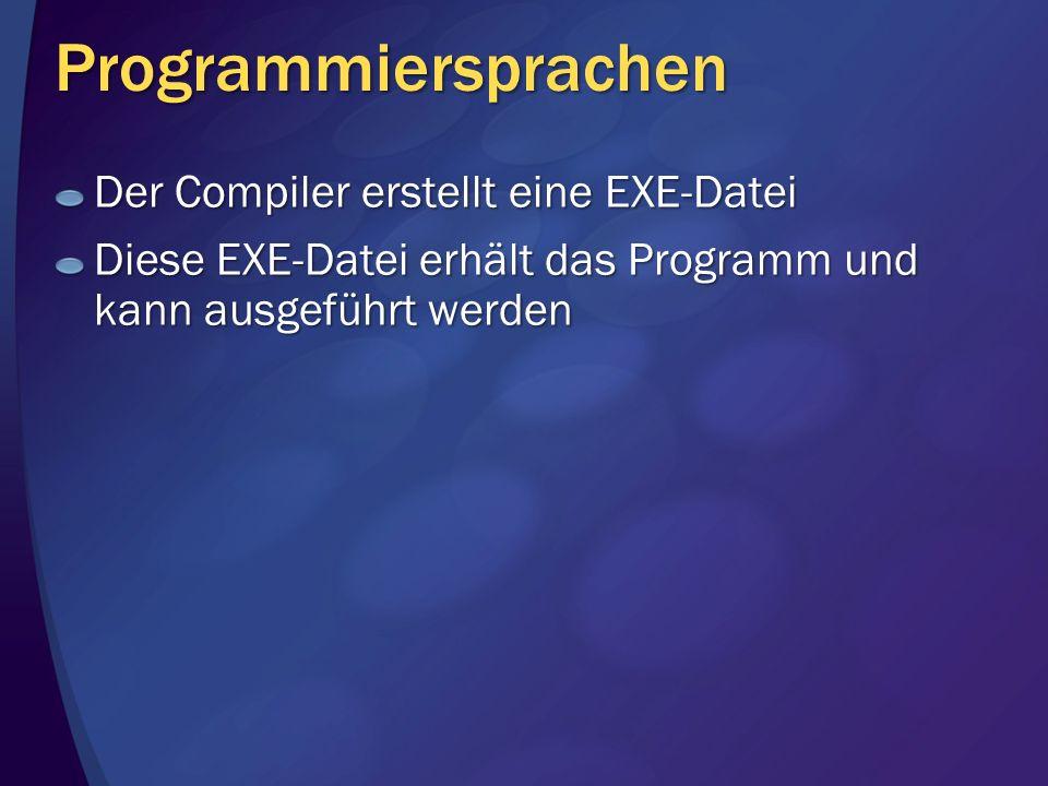 Programmiersprachen Der Compiler erstellt eine EXE-Datei Diese EXE-Datei erhält das Programm und kann ausgeführt werden