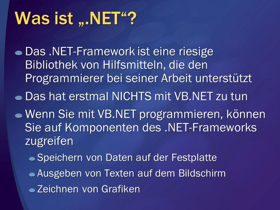 Was ist.NET? Das.NET-Framework ist eine riesige Bibliothek von Hilfsmitteln, die den Programmierer bei seiner Arbeit unterstützt Das hat erstmal NICHT