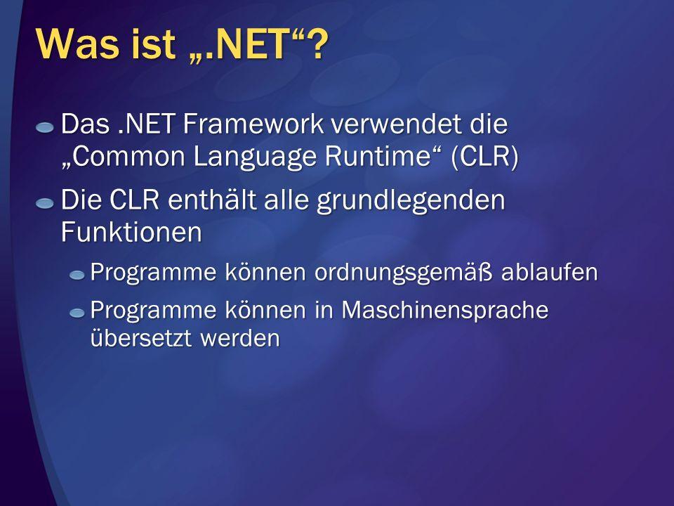 Was ist.NET? Das.NET Framework verwendet die Common Language Runtime (CLR) Die CLR enthält alle grundlegenden Funktionen Programme können ordnungsgemä