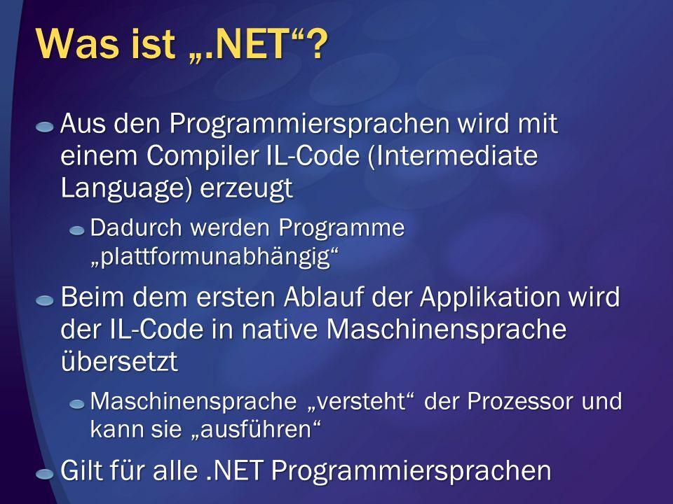 Was ist.NET? Aus den Programmiersprachen wird mit einem Compiler IL-Code (Intermediate Language) erzeugt Dadurch werden Programme plattformunabhängig