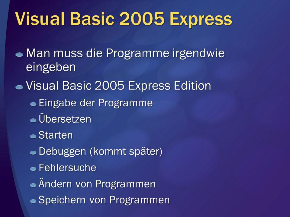 Visual Basic 2005 Express Man muss die Programme irgendwie eingeben Visual Basic 2005 Express Edition Eingabe der Programme ÜbersetzenStarten Debuggen