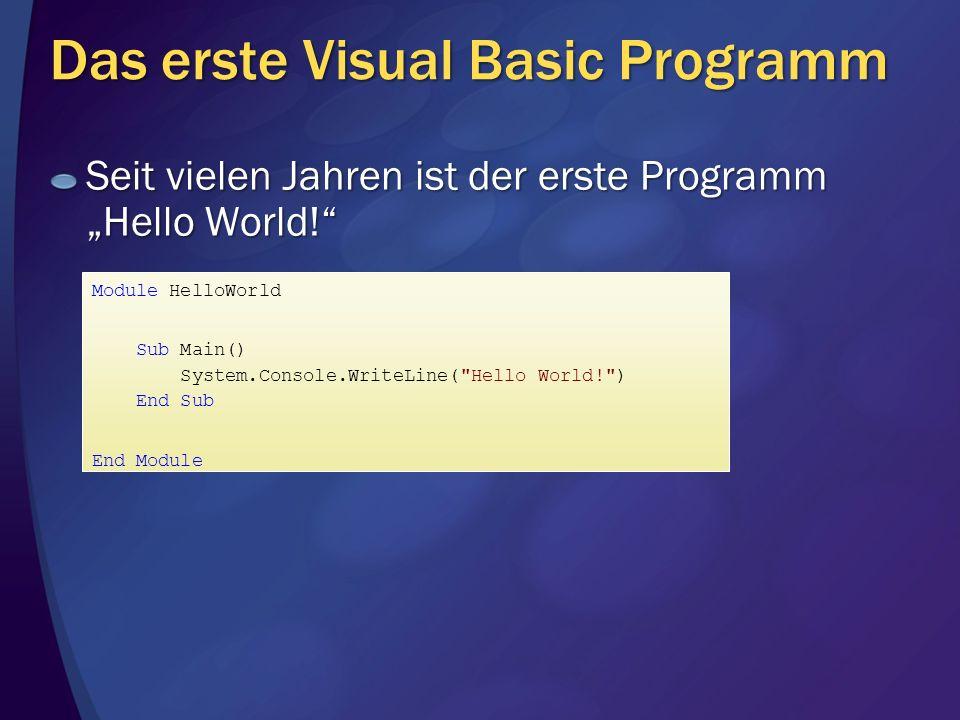 Das erste Visual Basic Programm Seit vielen Jahren ist der erste Programm Hello World! Module HelloWorld Sub Main() System.Console.WriteLine(