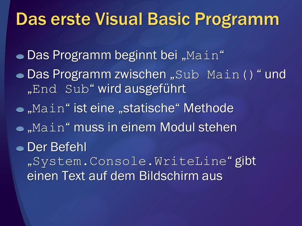 Das erste Visual Basic Programm Das Programm beginnt bei Main Das Programm beginnt bei Main Das Programm zwischen Sub Main() und End Sub wird ausgefüh