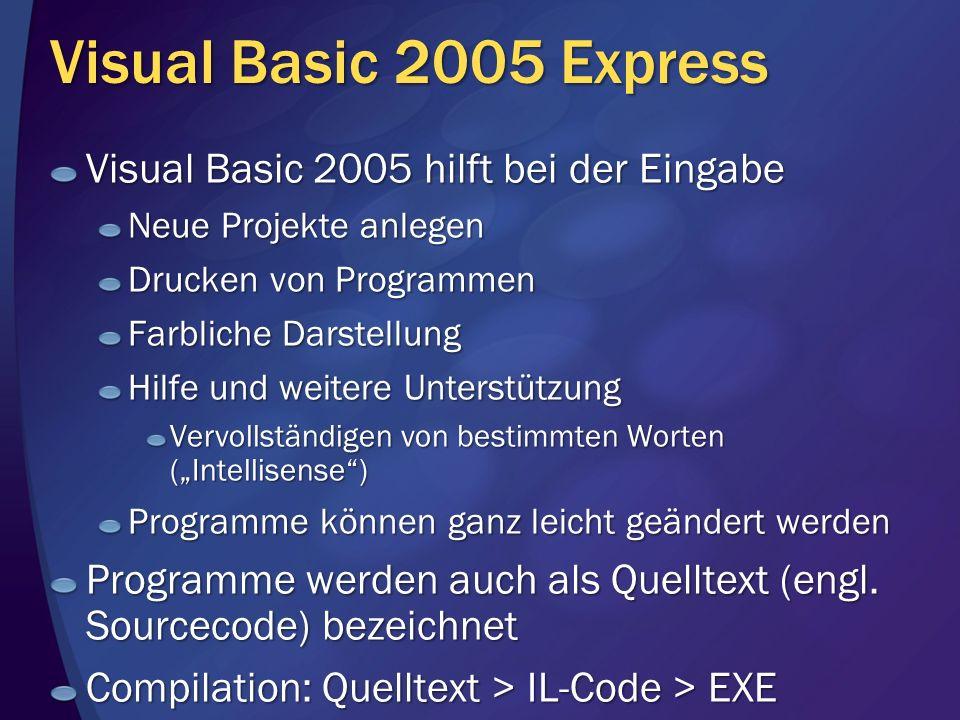 Visual Basic 2005 Express Visual Basic 2005 hilft bei der Eingabe Neue Projekte anlegen Drucken von Programmen Farbliche Darstellung Hilfe und weitere
