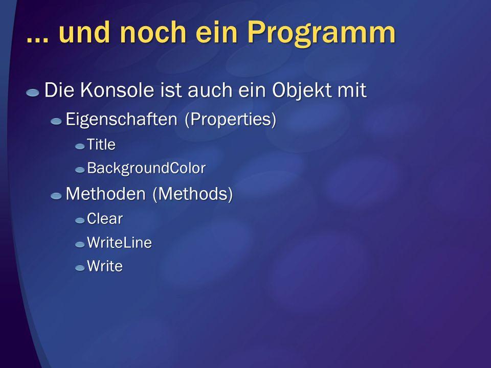 … und noch ein Programm Die Konsole ist auch ein Objekt mit Eigenschaften (Properties) TitleBackgroundColor Methoden (Methods) ClearWriteLineWrite