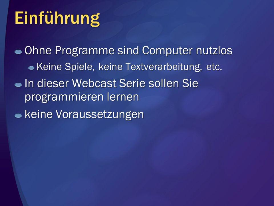 Einführung Ohne Programme sind Computer nutzlos Keine Spiele, keine Textverarbeitung, etc. In dieser Webcast Serie sollen Sie programmieren lernen kei